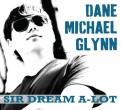 Dane M Glynn debut CD Sir Dream A-Lot